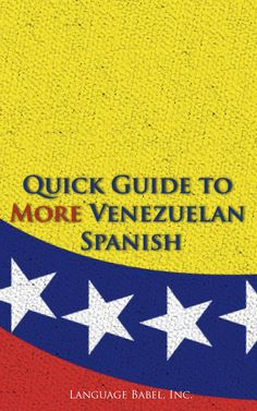#SpanishBooks Quick Guide to More Venezuelan Spanish #SpanishSlang #Venezuela #Spanish via http://www.speakinglatino.com/venezuelan-spanish-slang/
