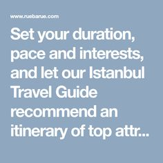 Set your duration, pace and interests, and let our Istanbul Travel Guide recommend an itinerary of top attractions organized to reduce traveling around plus a map to help direct you.