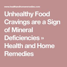 Unhealthy Food Cravings are a Sign of Mineral Deficiencies » Health and Home Remedies