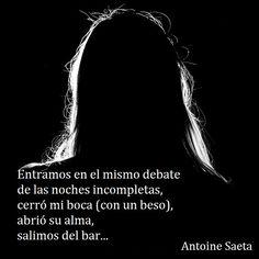 Antoine Saeta, Frases, quotes, poesía, poema, poeta, escritor, amor, romanticismo, verso, versos, noche, boca, beso, alma, bar.