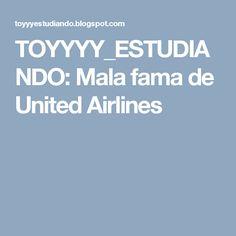 TOYYYY_ESTUDIANDO: Mala fama de United Airlines