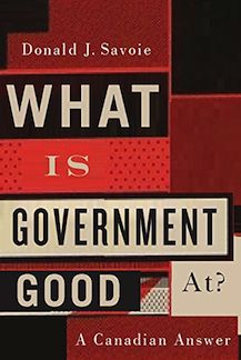 "Read ""What Is Government Good At? A Canadian Answer"" by Donald J. Savoie available from Rakuten Kobo. Recent decades have shown the public's support for government plummet alongside political leaders' credibility. Political Leaders, Political Science, Politics, Queen's University, Next Election, Public Administration, Nonfiction, This Book, Ebooks"