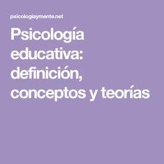 Psicología educativa: definición, conceptos y teorías