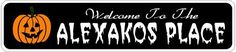 ALEXAKOS PLACE Lastname Halloween Sign - Welcome to Scary Decor, Autumn, Aluminum - 4 x 18 Inches by The Lizton Sign Shop. $12.99. Aluminum Brand New Sign. Predrillied for Hanging. 4 x 18 Inches. Rounded Corners. Great Gift Idea. ALEXAKOS PLACE Lastname Halloween Sign - Welcome to Scary Decor, Autumn, Aluminum 4 x 18 Inches - Aluminum personalized brand new sign for your Autumn and Halloween Decor. Made of aluminum and high quality lettering and graphics. Made to last for yea...