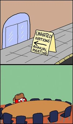 """Unhated Nations"" Meeting - Well, gee, that's a compliment. Probably not entirely true (think about it - how could a nation be completely unhated by anybody?), but still funny."