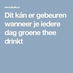 Dit kán er gebeuren wanneer je iedere dag groene thee drinkt High Tea, Natural Health, Healthy Life, Natural Remedies, Smoothies, Medicine, Food And Drink, Health Fitness, Mindfulness
