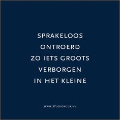 Mooi gedichtje voor geboortekaartje jongen of meisje | Sprakeloos ontroerd. Zo iets groots, verborgen in het kleine | @studiokuuk Birth Quotes, Baby Quotes, Quotes For Kids, More Than Words, Some Words, Wonder Quotes, Magic Words, Special Quotes, One Liner