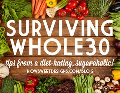 Surviving Whole30- tips for surviving a Whole30 from a diet-hating, sugaraholic. Want to start a Whole30 but need some help, this is how I powered through!