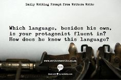 "Daily Writing Prompt: ""Which language, besides his own, is your protagonist fluent in? How does he know this language?"" #writing #prompts #creative #creativity #exercises"