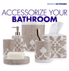 Beautifully matching, cohesive ensembles add  the prettiest details to your bathroom. Shop  wastebaskets, tissue covers, soap dishes,  tumblers, lotion dispensers, toothbrush holders  and more at Bed Bath & Beyond.