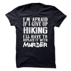 Im Afraid If I Give Up Hiking Ill Have To Replace It With Murder T Shirts, Hoodies. Check price ==► https://www.sunfrog.com/Funny/Im-Afraid-If-I-Give-Up-Hiking-Ill-Have-To-Replace-It-With-Murder-Tshirt.html?41382 $21.99