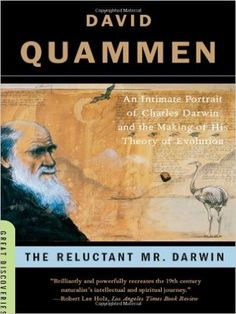 Amazon.com: The Reluctant Mr. Darwin: An Intimate Portrait of Charles Darwin and the Making of His Theory of Evolution (Great Discoveries) (9780393329957): David Quammen: Books