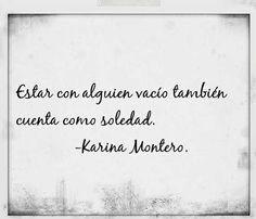 〽️Estar con alguien vacio también cuenta como soledad. Karina Montero