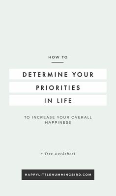 4 Steps to Help You Determine Your Priorities in Life (+ FREE worksheets) | Feeling unhappy with how your life or career is going and want to get clear about your priorities in life? Increase your happiness right now in 4 steps.