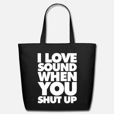 I Love the sound when you Shut Up Eco-Friendly Tote Bag ✓ Unlimited options to combine colours, sizes & styles ✓ Discover Tote Bags by international designers now! Love Sound, Sarcastic Quotes, Black Tote Bag, Shut Up, Design Crafts, Custom Clothes, Eco Friendly, Reusable Tote Bags, My Love