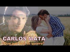 """CARLOS MATA """"Que por qué te quiero"""" LETRA - YouTube"""