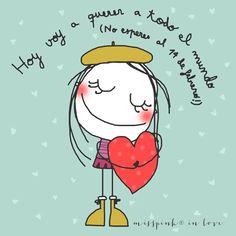 Hoy voy a querer a todo el mundo ( No esperare al 14 de febrero,                                                                                      <3 love all days by misspink