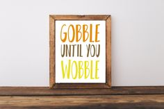 ON SALE Holiday Print - Gobble Until You Wobble Print - Thanksgiving Print…