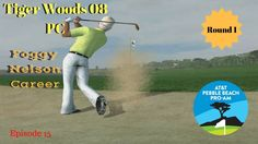 Tiger Woods PGA Tour 08 Foggy Nelson Career Ep 15 The AT&T Pebble Beach ...