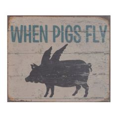"""One of my daughters always took offence at the statement as Pigs just did not Fly :P  The expression """"when pigs fly"""" has always been a funny one, but it's even funnier when illustrated! The When Pigs Fly Wood Plaque is a playful, fun piece of décor perfect for your kitchen. #kirklands #CountryLivin"""