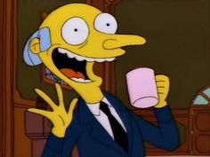 """""""burns"""" - The Simpsons Way of Life Simpsons Frases, Simpsons Quotes, Work Memes, Work Humor, Work Funnies, Homer Simpson, The Simpsons, Soft Grunge, Nirvana"""