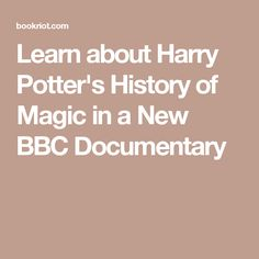 Learn about Harry Potter's History of Magic in a New BBC Documentary