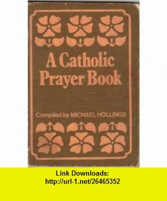 Catholic Prayer Book (9780855971335) Michael Hollings , ISBN-10: 0855971339  , ISBN-13: 978-0855971335 ,  , tutorials , pdf , ebook , torrent , downloads , rapidshare , filesonic , hotfile , megaupload , fileserve