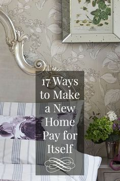 17 Ways To Make a New Home Pay for Itself   There is a wealth of smart yet simple ways to get additional value from your property, from weekday lodgers to hiring it out as a location shoot.