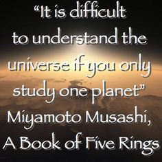 """""""It's difficult to understand the universe when all you study is one planet."""" Miyamoto Musashi  #quotes #inspiration #martialarts"""