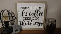 Coffee Sign-First I Drink The Coffee-Wooden Sign by HomegrownHappenins on Etsy