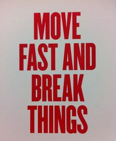 Move Fast and Break Things. This is my dad's catch phrase. The Words, My Motto, Life Motto, Quote Posters, Funny Posters, Story Of My Life, Quotes To Live By, Best Quotes, Crazy Quotes