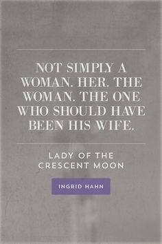 Not simply a woman. Her. The woman. The one who should have been his wife. LADY OF THE CRESCENT MOON INGRID HAHN COMING SEPTEMBER 2018