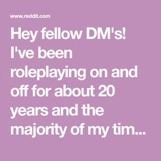 Hey fellow DM's! I've been roleplaying on and off for about 20 years and the majority of my time has been as a GM. I follow a basic outline when...