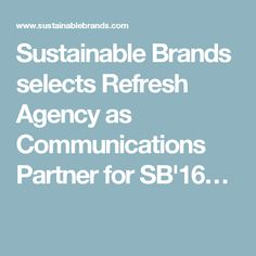 Sustainable Brands selects Refresh Agency as Communications Partner for SB'16…