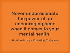 Never underestimate the power of an encouraging peer when it comes to your mental health. Health And Wellness, Mental Health, Never Underestimate, Meaningful Words, Mental Illness, Things To Come, Thoughts, Feelings, Recovery