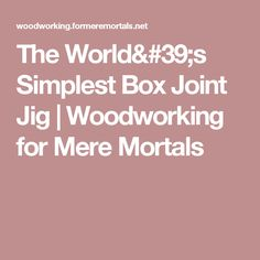 The World's Simplest Box Joint Jig | Woodworking for Mere Mortals
