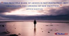"""""""The principle mark of genius is not perfection but originality, the opening of new frontiers. Career Quotes, Wednesday Wisdom, The Originals, Beach, Outdoor, Amor, Outdoors, The Beach, Beaches"""