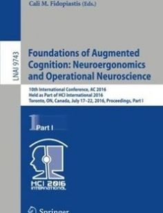 Foundations of Augmented Cognition: Neuroergonomics and Operational Neuroscience 10th International Conference AC 2016 Held as Part of HCI International 2016 Toronto ON Canada July 17-22 2016 Proceedings free download by Dylan D. Schmorrow Cali M. Fidopiastis (eds.) ISBN: 9783319399546 with BooksBob. Fast and free eBooks download.  The post Foundations of Augmented Cognition: Neuroergonomics and Operational Neuroscience 10th International Conference AC 2016 Held as Part of HCI International…