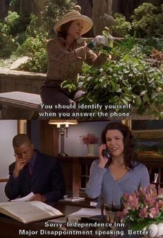 """Emily: """"You should identify yourself when you answer the phone."""" Lorelai: """"Sorry. Independence Inn. Major Disappointment speaking. Better?"""""""