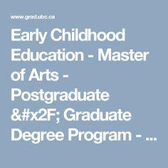 Early Childhood Education - Master of Arts - Postgraduate & Graduate Degree Program - UBC Grad School Graduate Degree, Child Life, Early Childhood Education, Graduation, Student, Schools, Canada, Early Education, Moving On