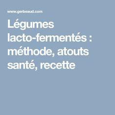 Légumes lacto-fermentés : méthode, atouts santé, recette