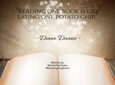 Reading one book is like eating one potato chip. - Diane Duane #Booksthatmatter #Bookhugs #Bloomingtwig #Yourstory