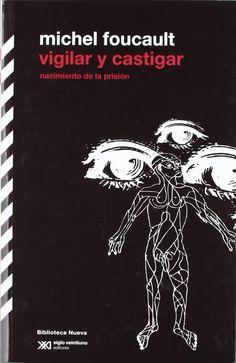Vigilar y castigar : nacimiento de la prisión / Michel Foucault ; traducción de Aurelio Garzón del Camino