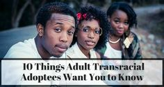 Young black adults adopted interracially by white families want adoptive parents to know these 10 things to help your transracially adopted children.