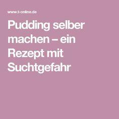 Pudding selber machen – ein Rezept mit Suchtgefahr