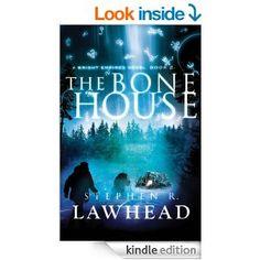 Amazon.com: The Bone House (Bright Empires) eBook: Stephen R. Lawhead: Kindle Store