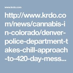http://www.krdo.com/news/cannabis-in-colorado/denver-police-department-takes-chill-approach-to-420-day-messaging/456657813