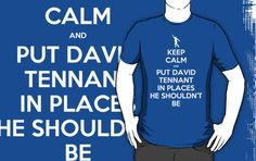 DAVID TENNANT IN PLACES HE SHOULDN'T BE tshirt. I want this!