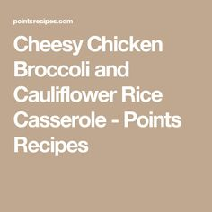 Cheesy Chicken Broccoli and Cauliflower Rice Casserole - Points Recipes