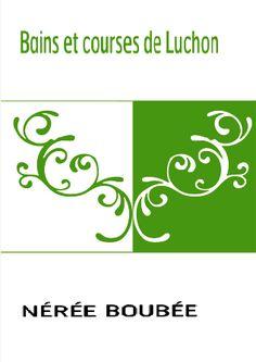 Nérée Boubée – Bains et courses de Lunchon. Vrai guide